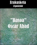 "Oskar Abad-en ""Basoa"" erakusketaren foiletoa"